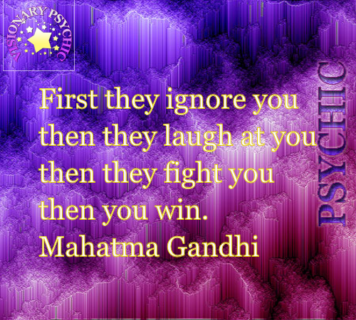 Mahatma Gandhi Quotes First They Ignore You: Visionarypsychic.co.uk